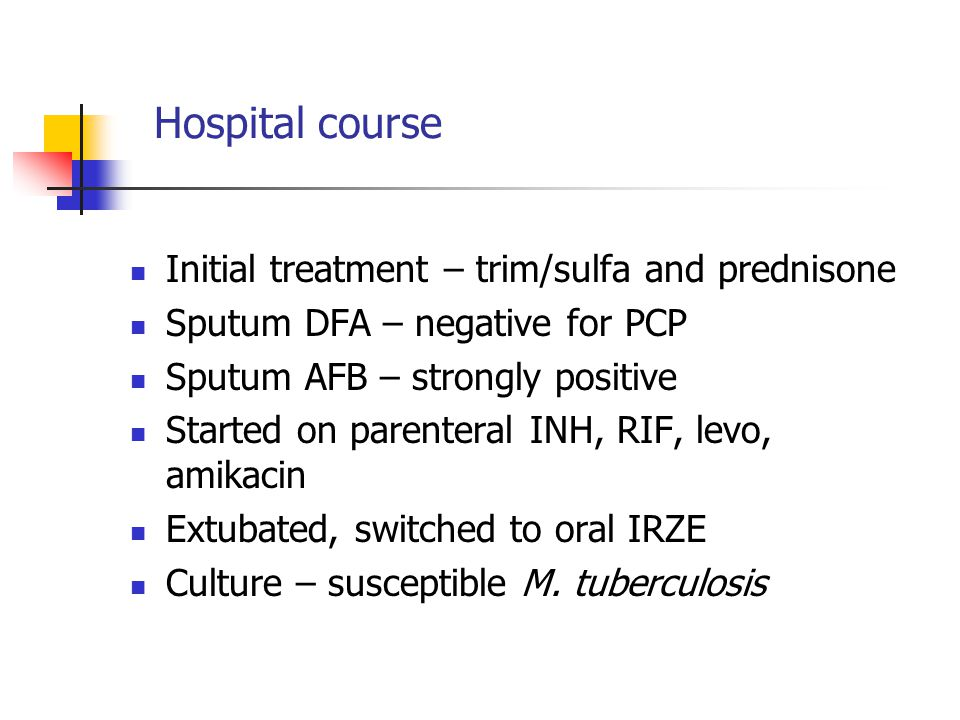 Hospital course Initial treatment – trim/sulfa and prednisone Sputum DFA – negative for PCP Sputum AFB – strongly positive Started on parenteral INH,