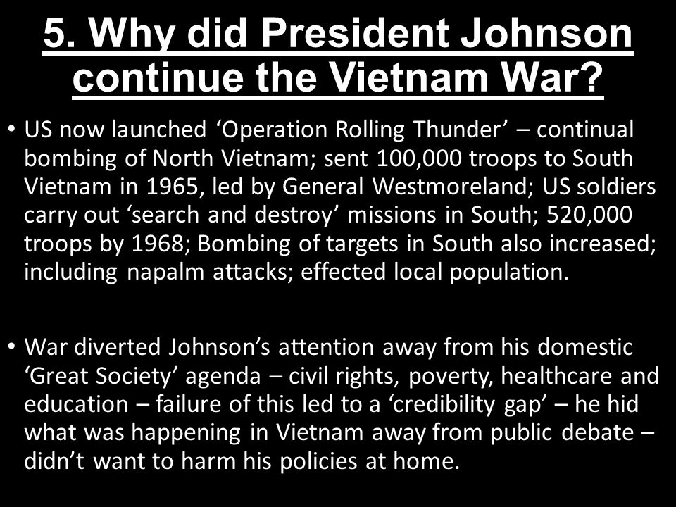 5.Why did President Johnson continue the Vietnam War.