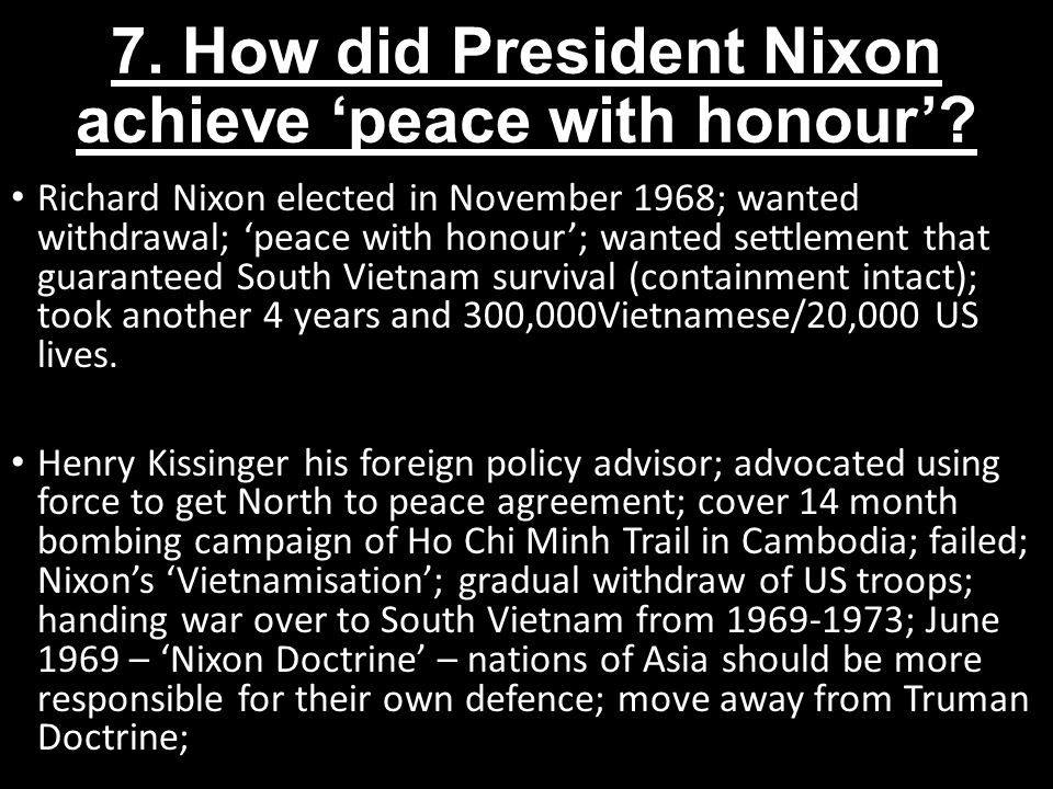 7.How did President Nixon achieve 'peace with honour'.
