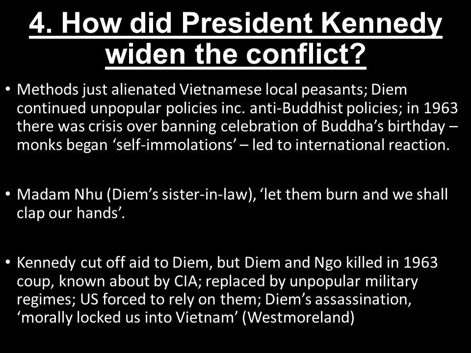 4.How did President Kennedy widen the conflict.