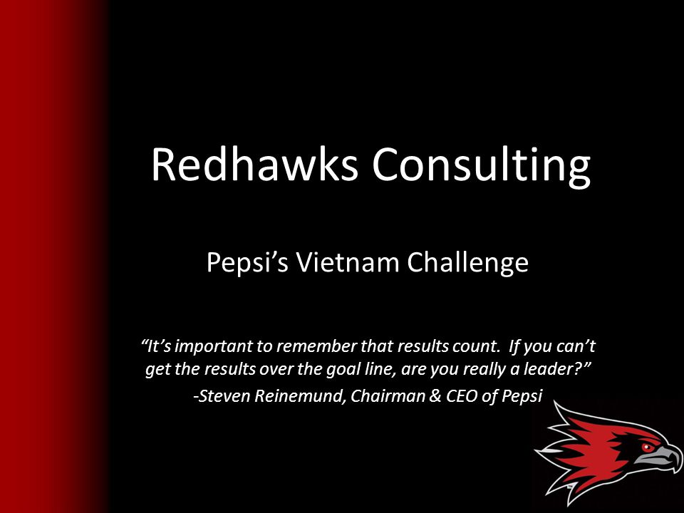 "Redhawks Consulting Pepsi's Vietnam Challenge ""It's important to remember that results count. If you can't get the results over the goal line, are you"