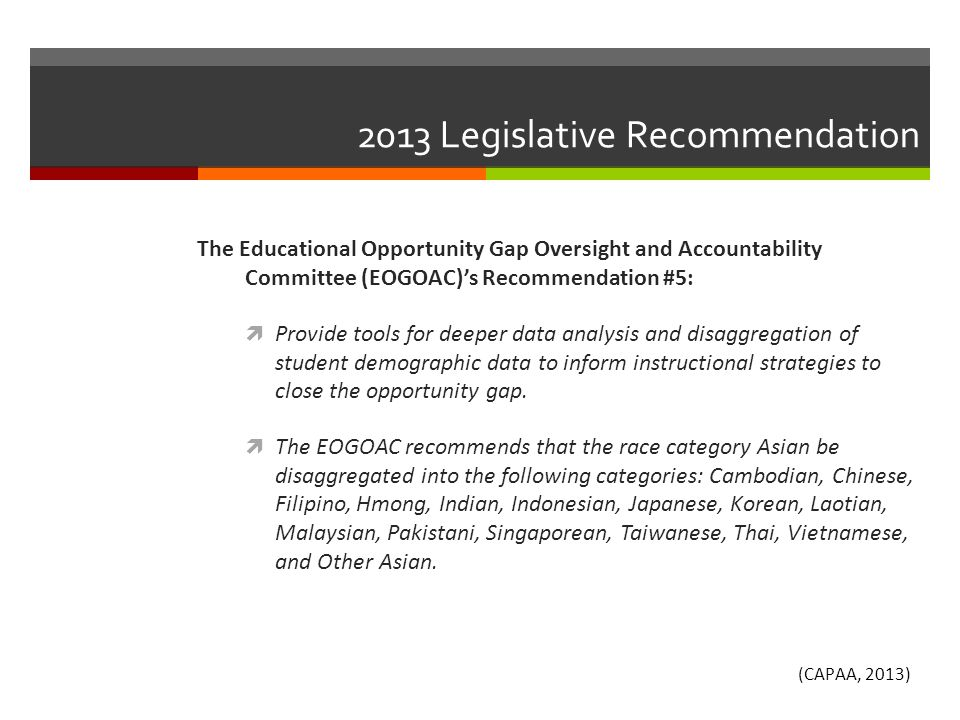 2013 Legislative Recommendation The Educational Opportunity Gap Oversight and Accountability Committee (EOGOAC)'s Recommendation #5:  Provide tools f