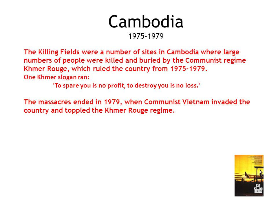 Cambodia 1975-1979 The Killing Fields were a number of sites in Cambodia where large numbers of people were killed and buried by the Communist regime Khmer Rouge, which ruled the country from 1975-1979.