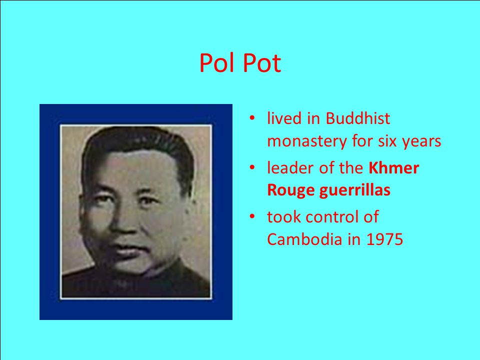 Pol Pot lived in Buddhist monastery for six years leader of the Khmer Rouge guerrillas took control of Cambodia in 1975