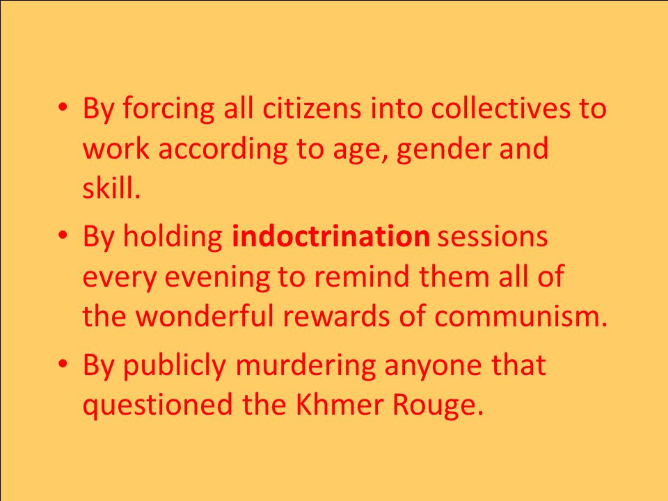 By forcing all citizens into collectives to work according to age, gender and skill.