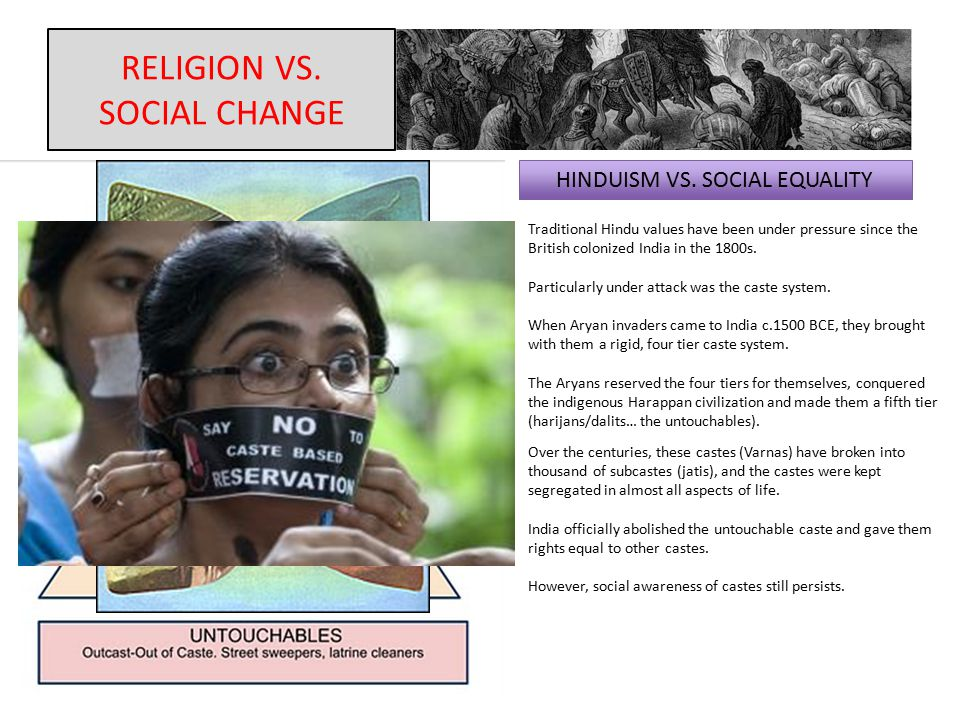 RELIGION VS. SOCIAL CHANGE HINDUISM VS. SOCIAL EQUALITY Traditional Hindu values have been under pressure since the British colonized India in the 180