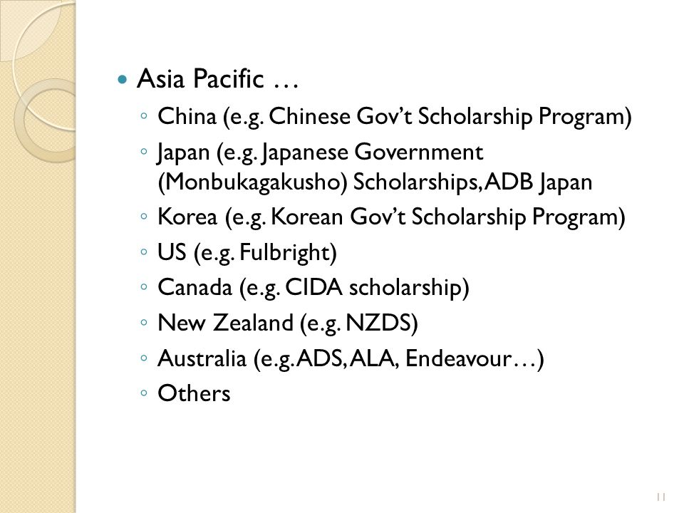 Asia Pacific … ◦ China (e.g. Chinese Gov't Scholarship Program) ◦ Japan (e.g.