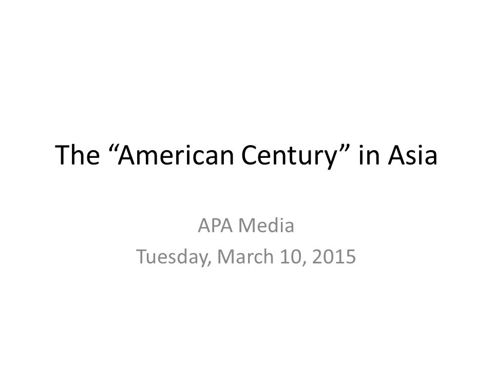 The American Century in Asia APA Media Tuesday, March 10, 2015