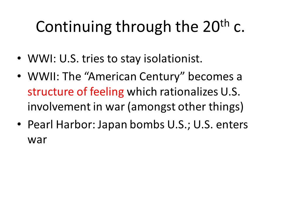 Continuing through the 20 th c. WWI: U.S. tries to stay isolationist.