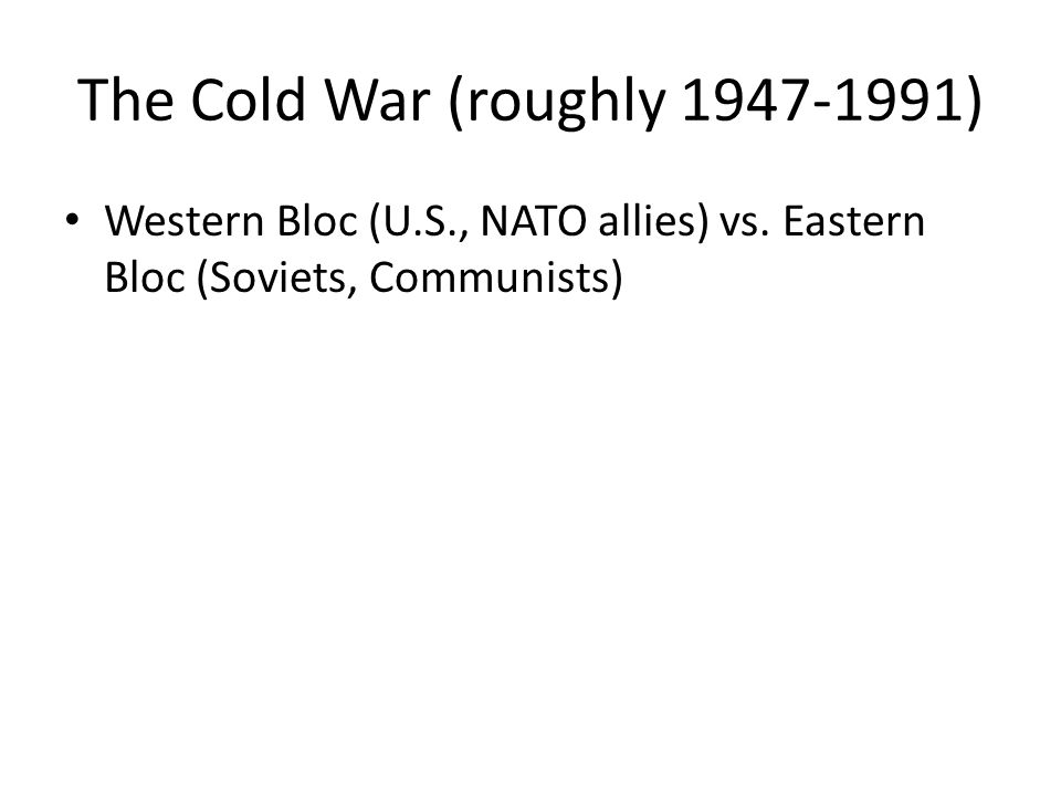 Western Bloc (U.S., NATO allies) vs. Eastern Bloc (Soviets, Communists)