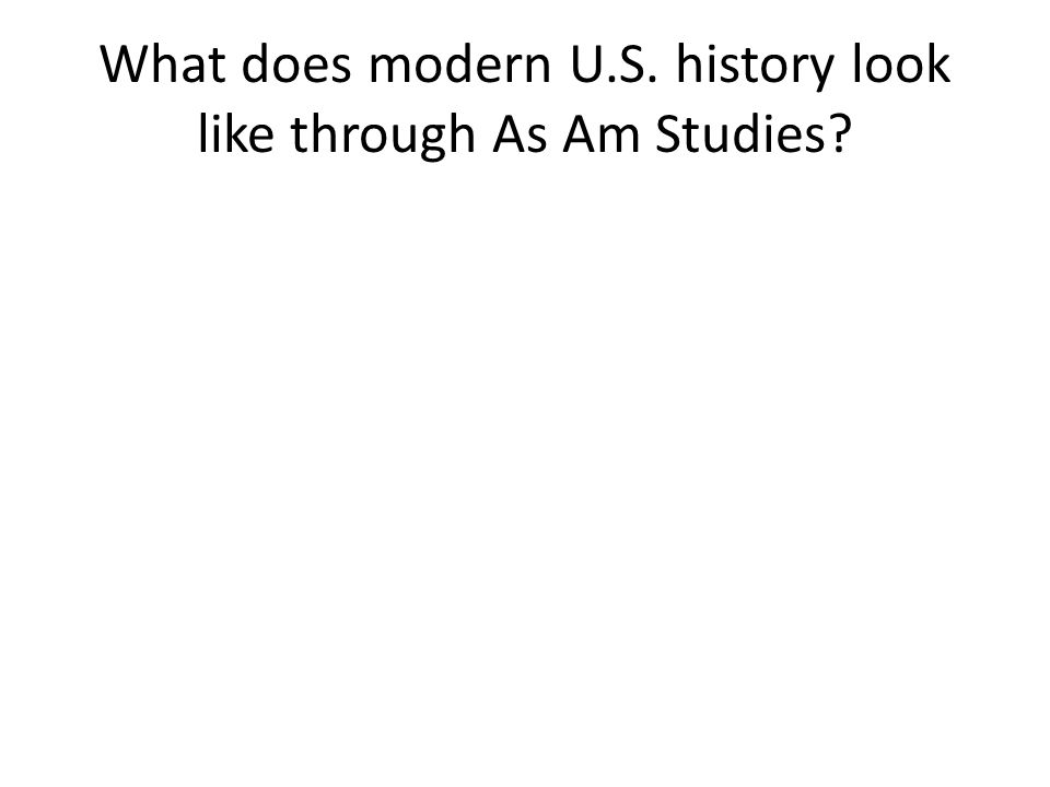 What does modern U.S. history look like through As Am Studies