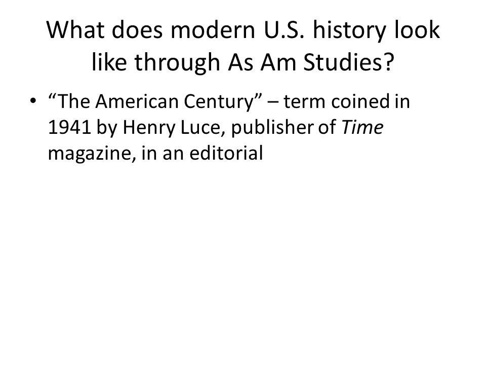 The American Century – term coined in 1941 by Henry Luce, publisher of Time magazine, in an editorial
