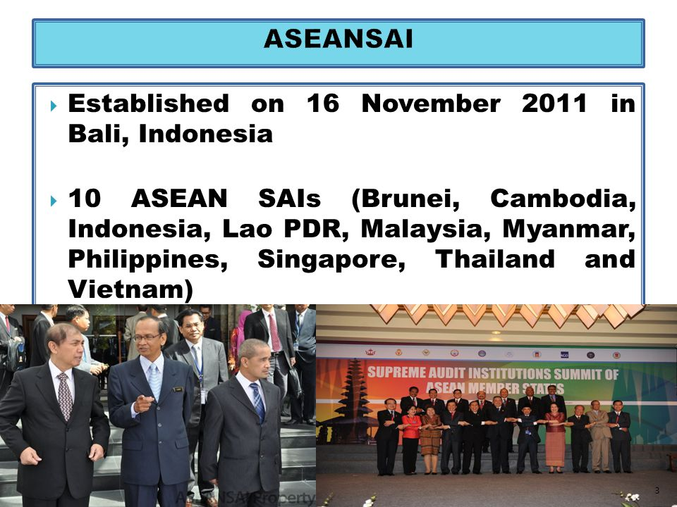  Established on 16 November 2011 in Bali, Indonesia  10 ASEAN SAIs (Brunei, Cambodia, Indonesia, Lao PDR, Malaysia, Myanmar, Philippines, Singapore, Thailand and Vietnam) 3