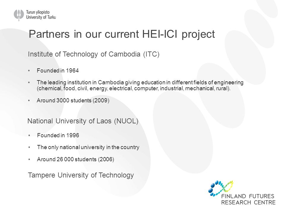Partners in our current HEI-ICI project Institute of Technology of Cambodia (ITC) Founded in 1964 The leading institution in Cambodia giving education in different fields of engineering (chemical, food, civil, energy, electrical, computer, industrial, mechanical, rural).