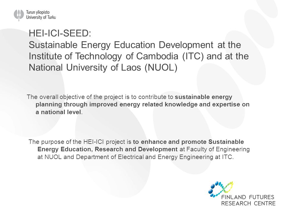 HEI-ICI-SEED: Sustainable Energy Education Development at the Institute of Technology of Cambodia (ITC) and at the National University of Laos (NUOL) The overall objective of the project is to contribute to sustainable energy planning through improved energy related knowledge and expertise on a national level.