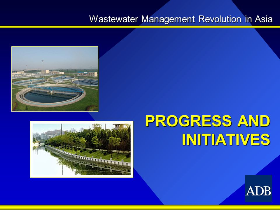 PROGRESS AND INITIATIVES Wastewater Management Revolution in Asia