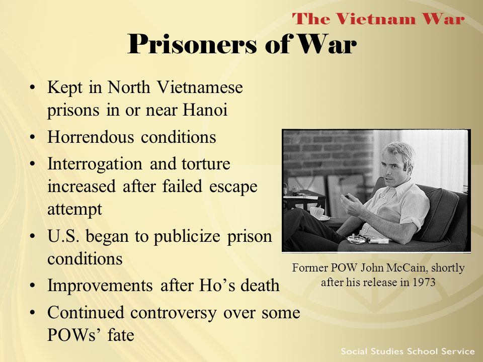 Prisoners of War Kept in North Vietnamese prisons in or near Hanoi Horrendous conditions Interrogation and torture increased after failed escape attempt U.S.