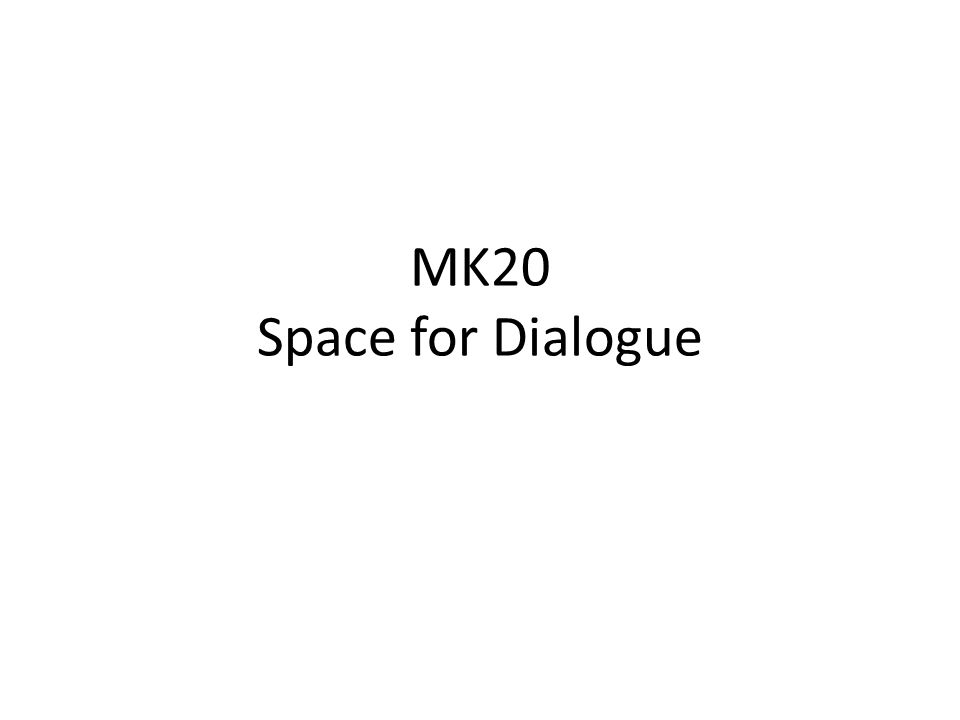 MK20 Space for Dialogue