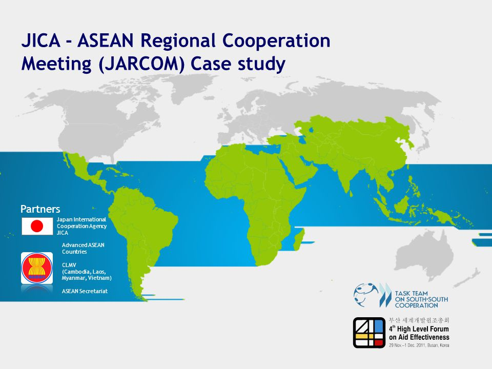 JICA - ASEAN Regional Cooperation Meeting (JARCOM) Case study Partners Japan International Cooperation Agency JICA Advanced ASEAN Countries CLMV (Camb