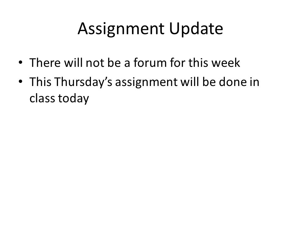 Assignment Update There will not be a forum for this week This Thursday's assignment will be done in class today