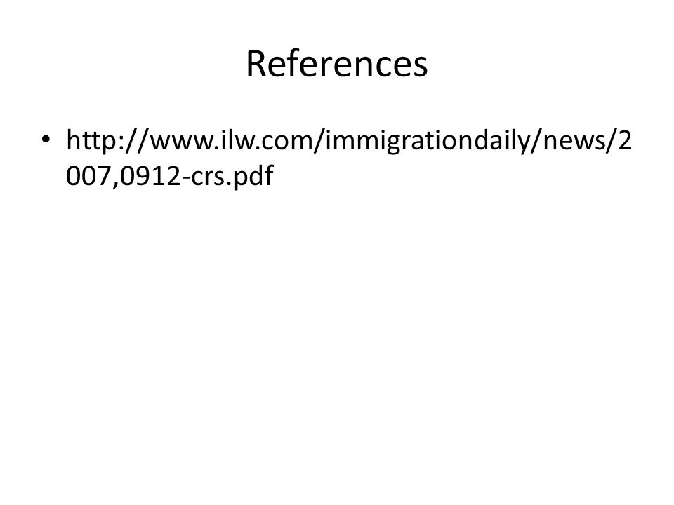 References http://www.ilw.com/immigrationdaily/news/2 007,0912-crs.pdf