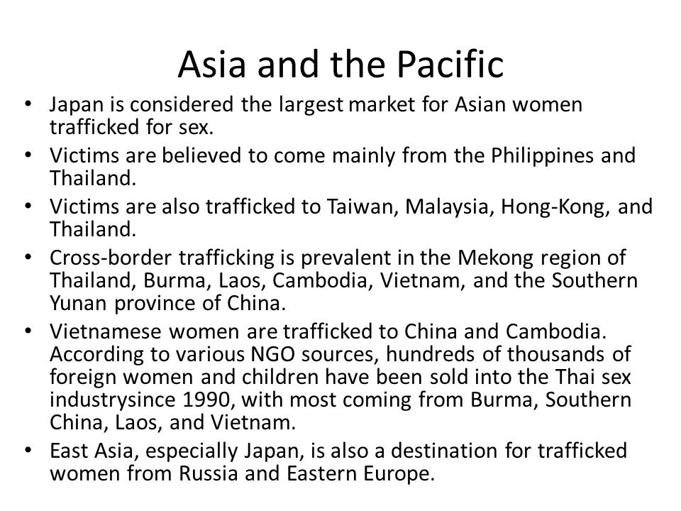 Asia and the Pacific Japan is considered the largest market for Asian women trafficked for sex.