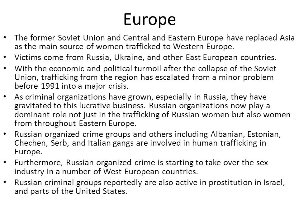 Europe The largest number of victims trafficked annually from the former Soviet Union and Eastern Europe come from Russia and Ukraine.