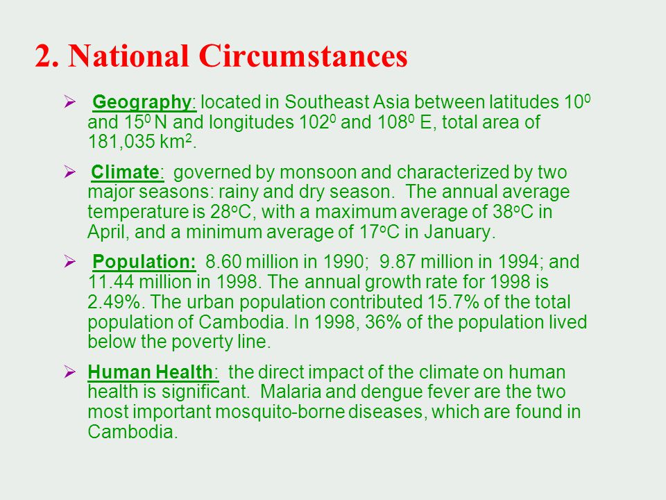 2. National Circumstances  Geography: located in Southeast Asia between latitudes 10 0 and 15 0 N and longitudes 102 0 and 108 0 E, total area of 181