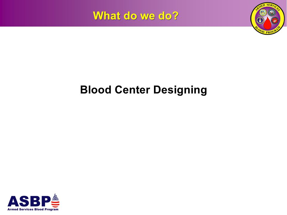 Blood Center Designing What do we do?