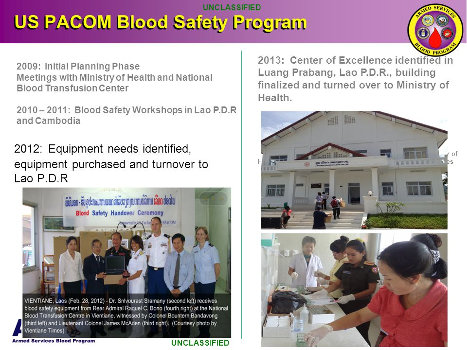 US PACOM Blood Safety Program 2012: Equipment needs identified, equipment purchased and turnover to Lao P.D.R 2009: Initial Planning Phase Meetings wi