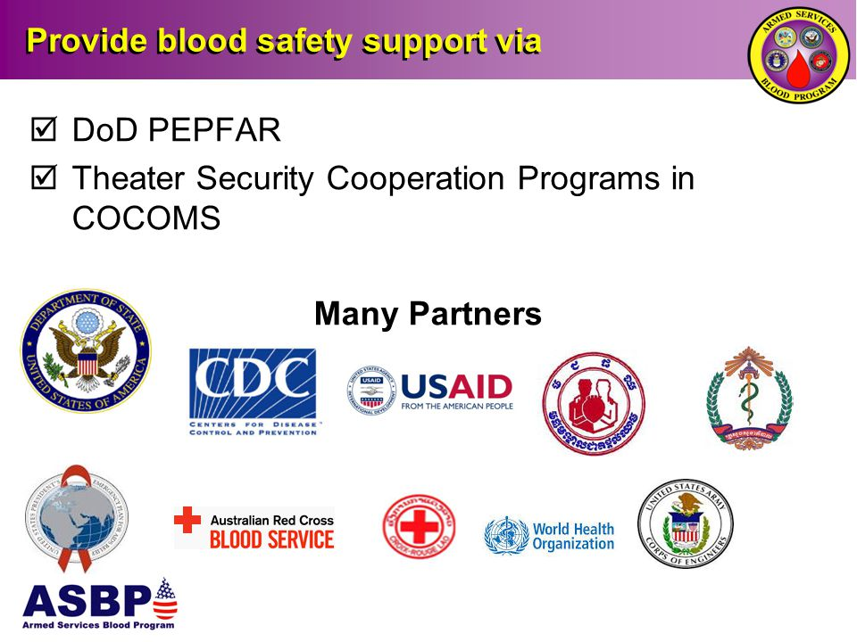 US PACOM Blood Safety Program Coordinate with US Army Corps of Engineers and country team to design and build Regional Blood Donor Centers in Laos and Cambodia using World Health Organization Guidelines UNCLASSIFIED