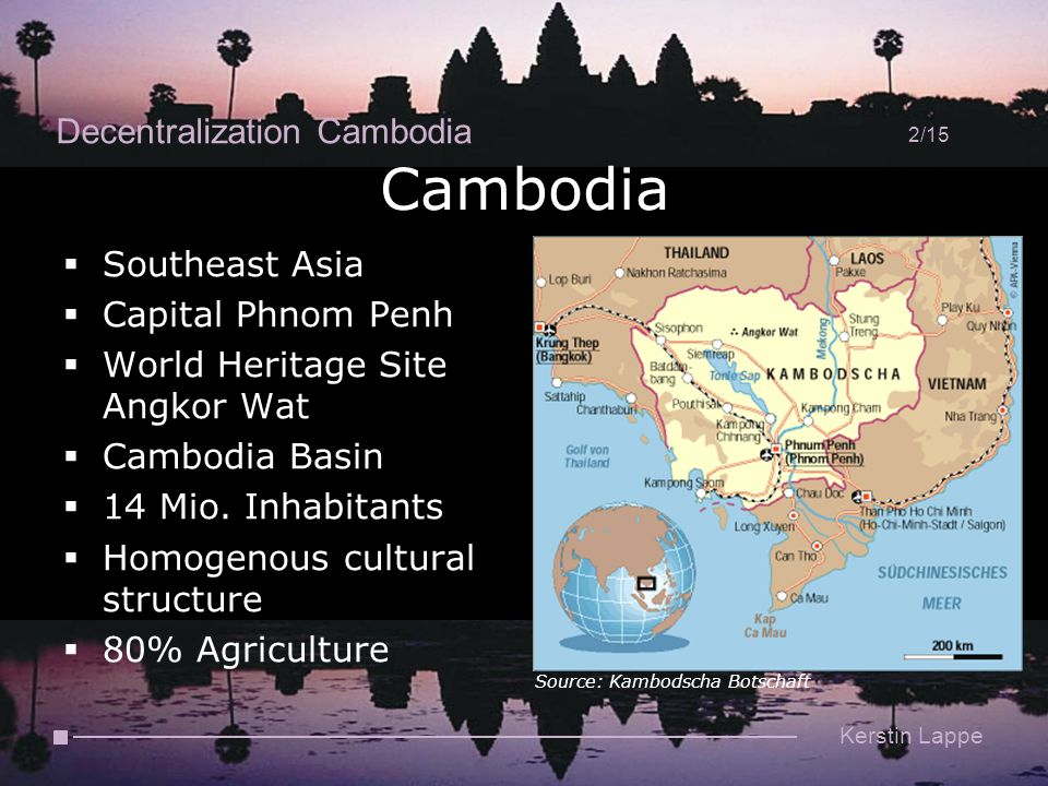 Decentralization Cambodia 2/15 Kerstin Lappe Cambodia  Southeast Asia  Capital Phnom Penh  World Heritage Site Angkor Wat  Cambodia Basin  14 Mio.