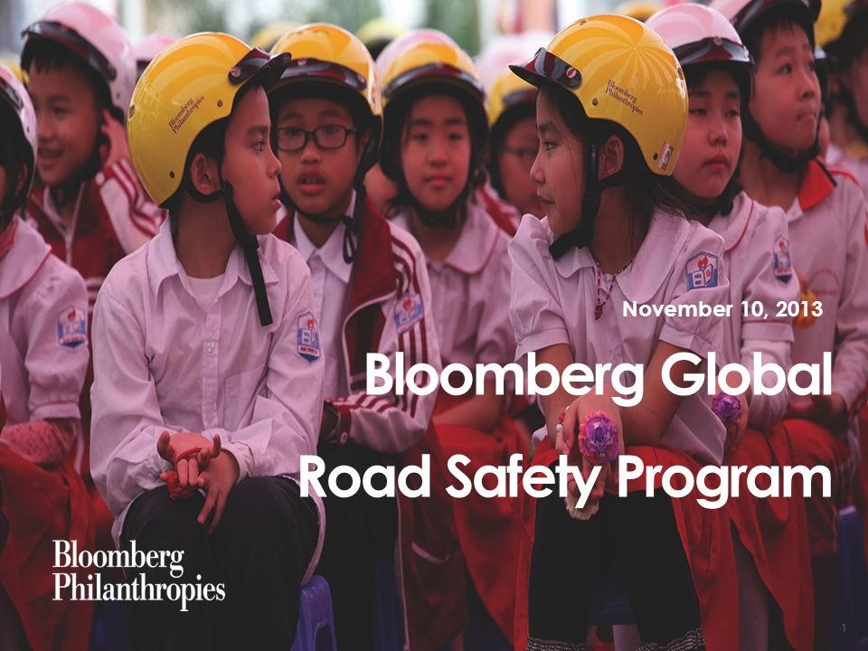 Bloomberg Global Road Safety Program November 10, 2013 1