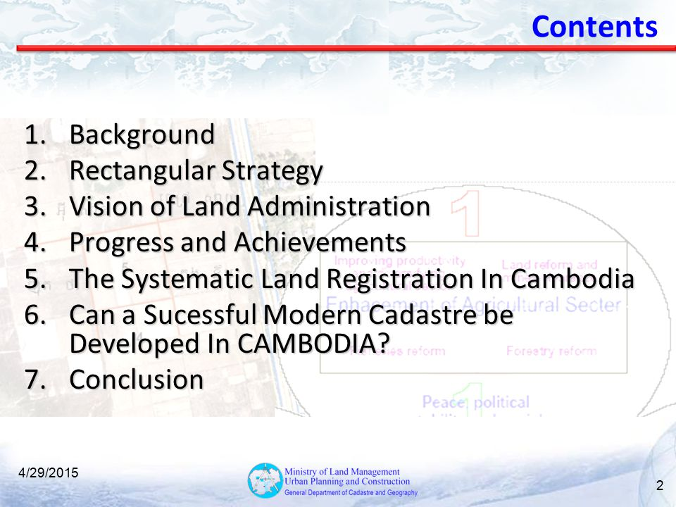 Contents 1.Background 2.Rectangular Strategy 3.Vision of Land Administration 4.Progress and Achievements 5.The Systematic Land Registration In Cambodi