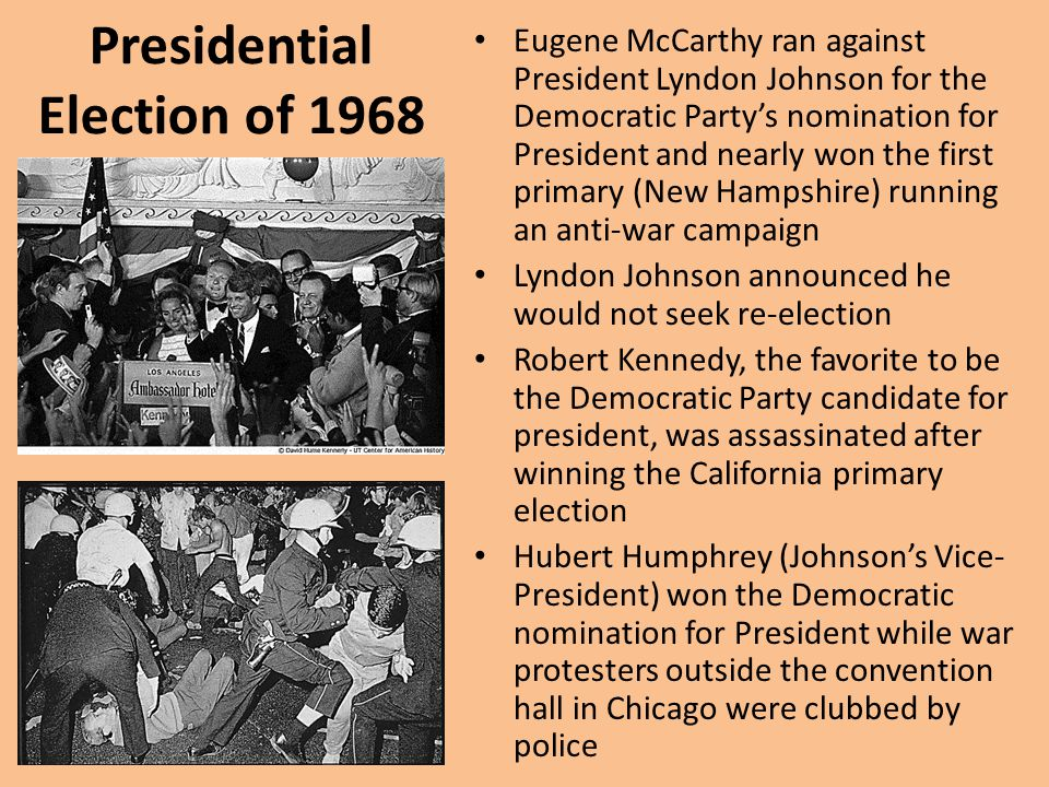 Presidential Election of 1968 Eugene McCarthy ran against President Lyndon Johnson for the Democratic Party's nomination for President and nearly won