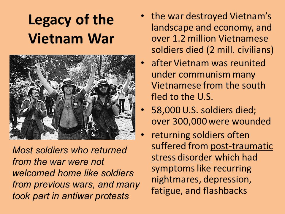 Legacy of the Vietnam War the war destroyed Vietnam's landscape and economy, and over 1.2 million Vietnamese soldiers died (2 mill. civilians) after V