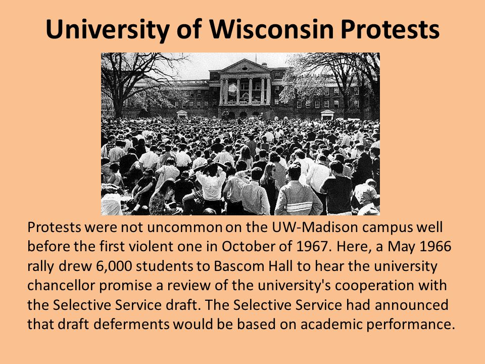 University of Wisconsin Protests Protests were not uncommon on the UW-Madison campus well before the first violent one in October of 1967. Here, a May