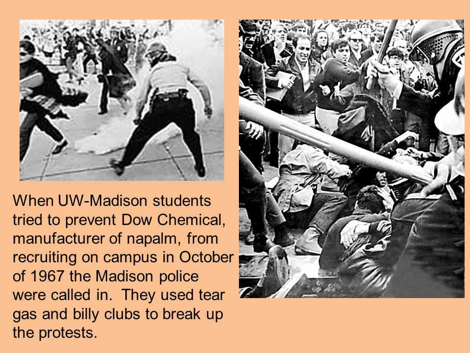 When UW-Madison students tried to prevent Dow Chemical, manufacturer of napalm, from recruiting on campus in October of 1967 the Madison police were c
