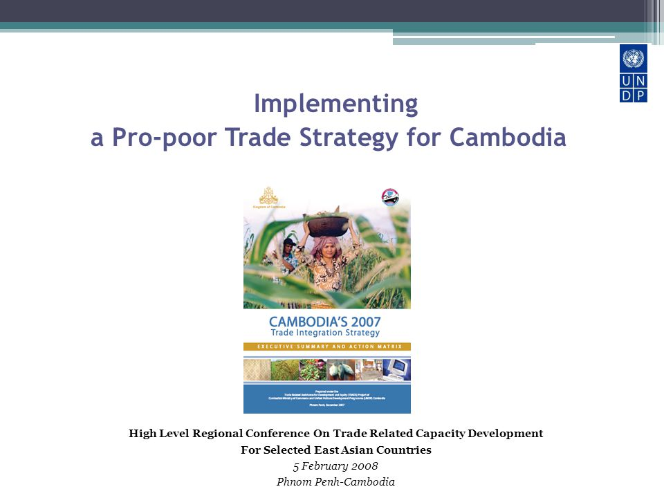Implementing a Pro-poor Trade Strategy for Cambodia High Level Regional Conference On Trade Related Capacity Development For Selected East Asian Count