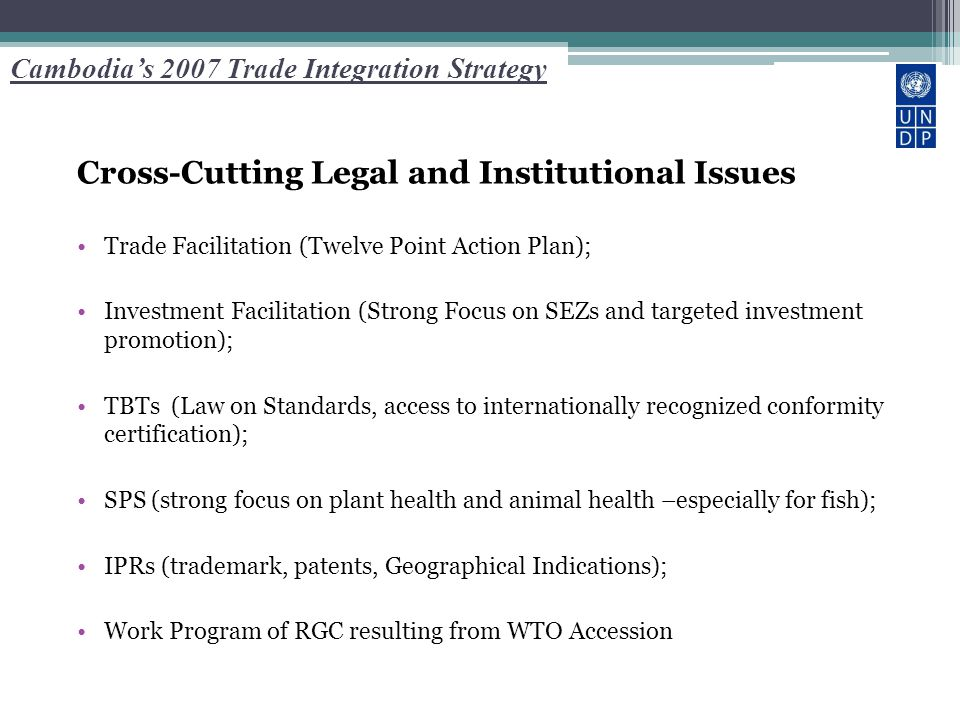 Cambodia's 2007 Trade Integration Strategy Cross-Cutting Legal and Institutional Issues Trade Facilitation (Twelve Point Action Plan); Investment Faci