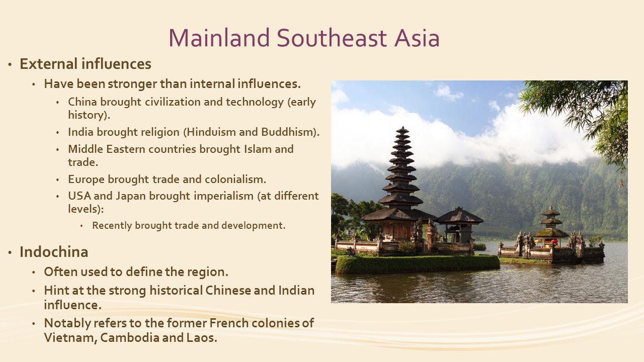 Mainland Southeast Asia External influences Have been stronger than internal influences.