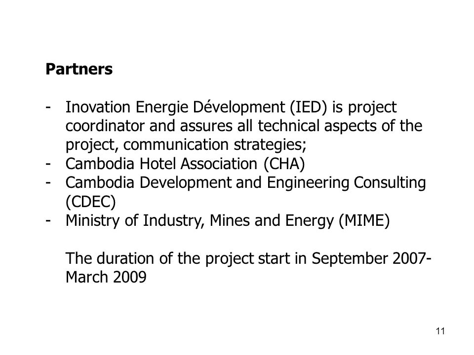 11 Partners -Inovation Energie Dévelopment (IED) is project coordinator and assures all technical aspects of the project, communication strategies; -