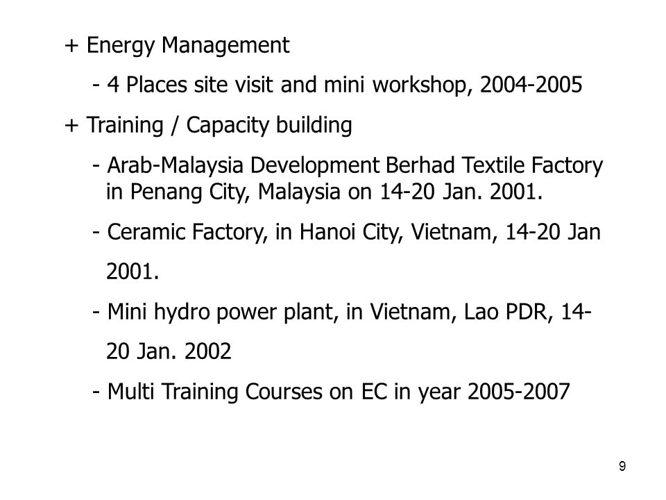 9 + Energy Management - 4 Places site visit and mini workshop, 2004-2005 + Training / Capacity building - Arab-Malaysia Development Berhad Textile Factory in Penang City, Malaysia on 14-20 Jan.