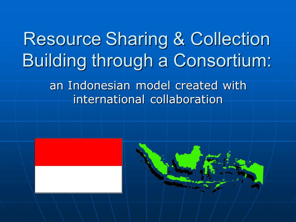 Resource Sharing & Collection Building through a Consortium: an Indonesian model created with international collaboration
