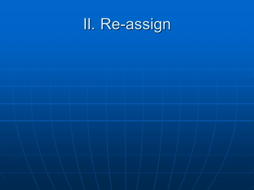 II. Re-assign