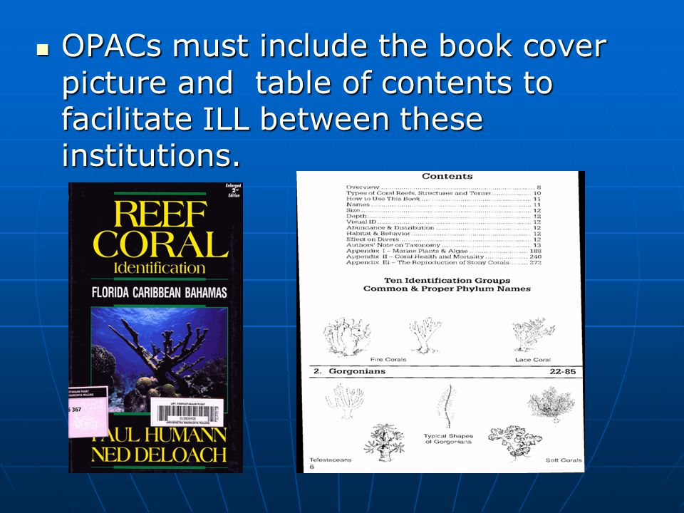 OPACs must include the book cover picture and table of contents to facilitate ILL between these institutions.