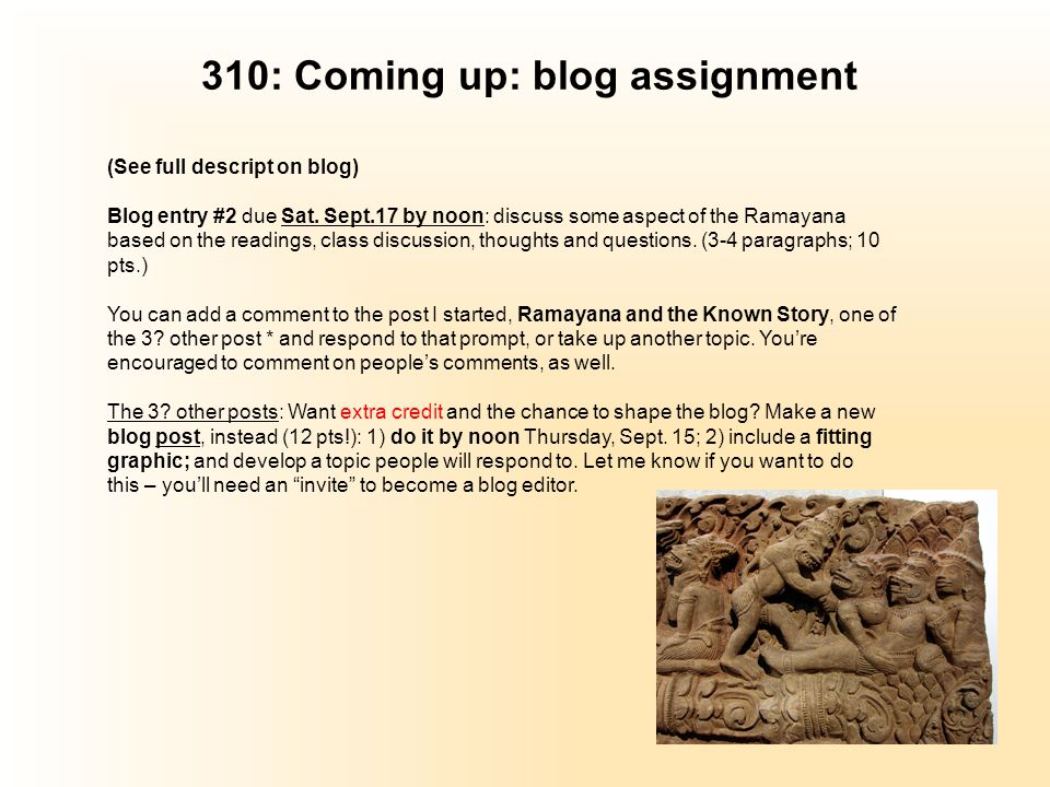 310: Coming up: blog assignment (See full descript on blog) Blog entry #2 due Sat.