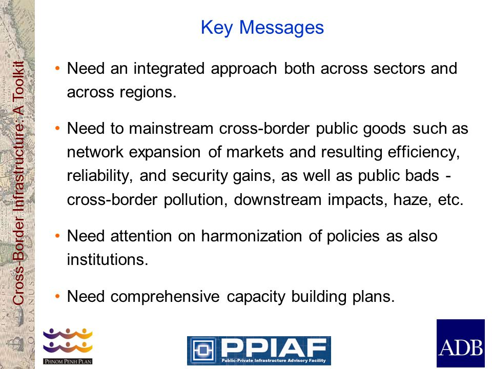 Cross-Border Infrastructure: A Toolkit Key Messages Need an integrated approach both across sectors and across regions.