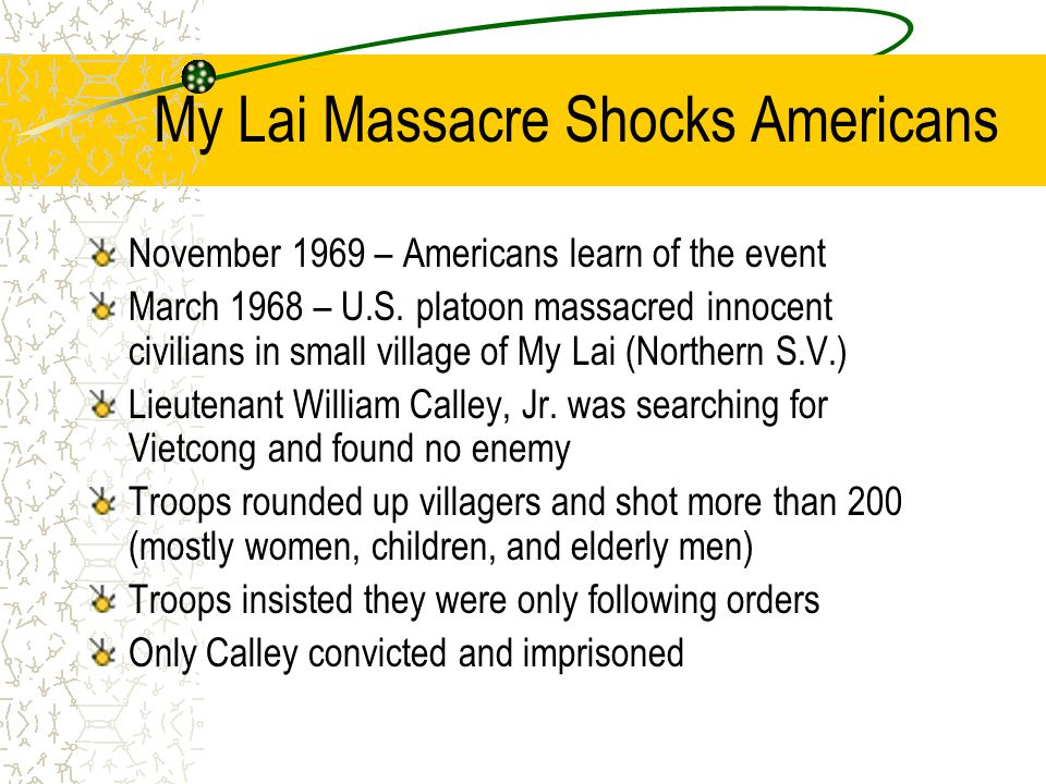 My Lai Massacre Shocks Americans November 1969 – Americans learn of the event March 1968 – U.S.