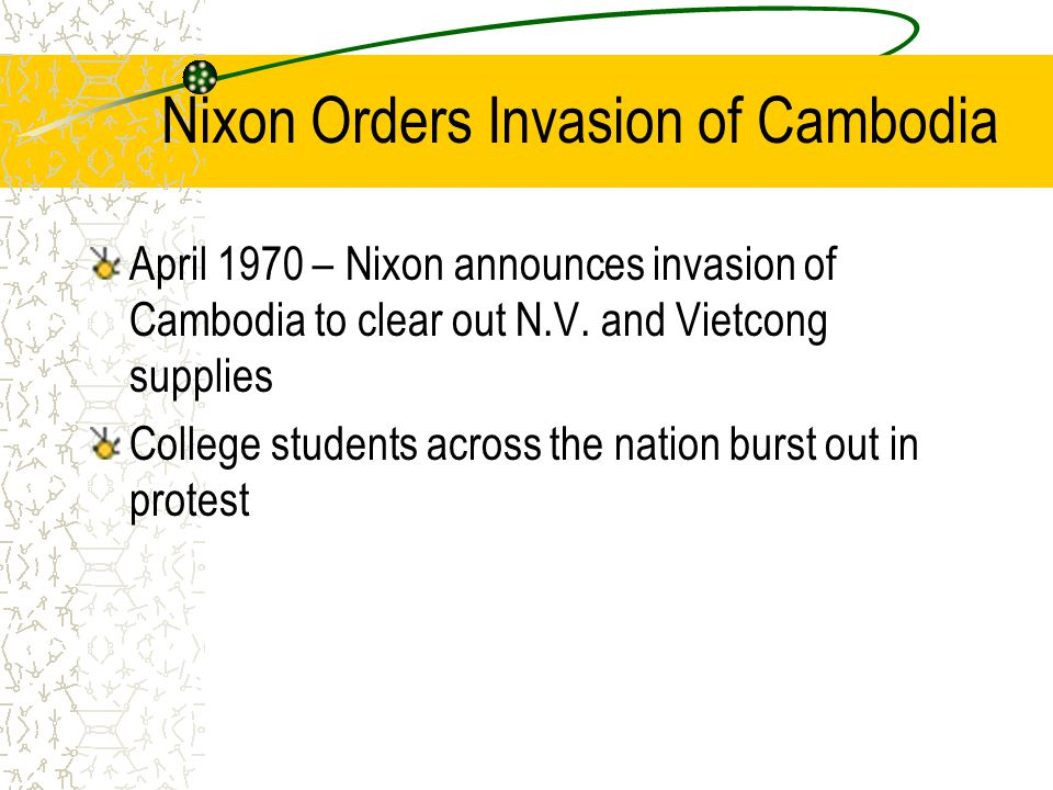 Nixon Orders Invasion of Cambodia April 1970 – Nixon announces invasion of Cambodia to clear out N.V.